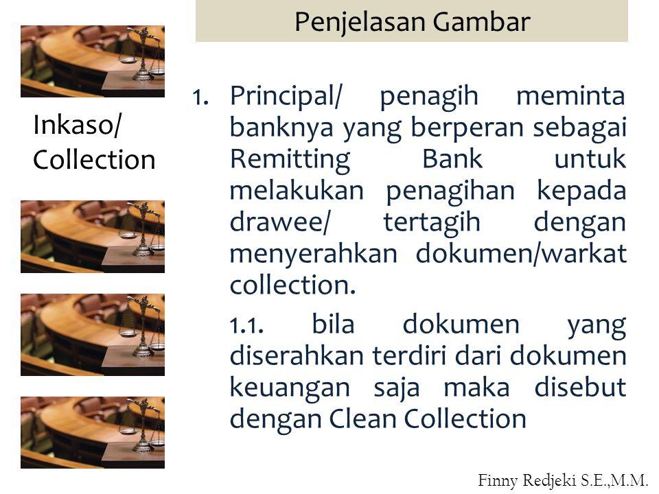 1.Principal/ penagih meminta banknya yang berperan sebagai Remitting Bank untuk melakukan penagihan kepada drawee/ tertagih dengan menyerahkan dokumen