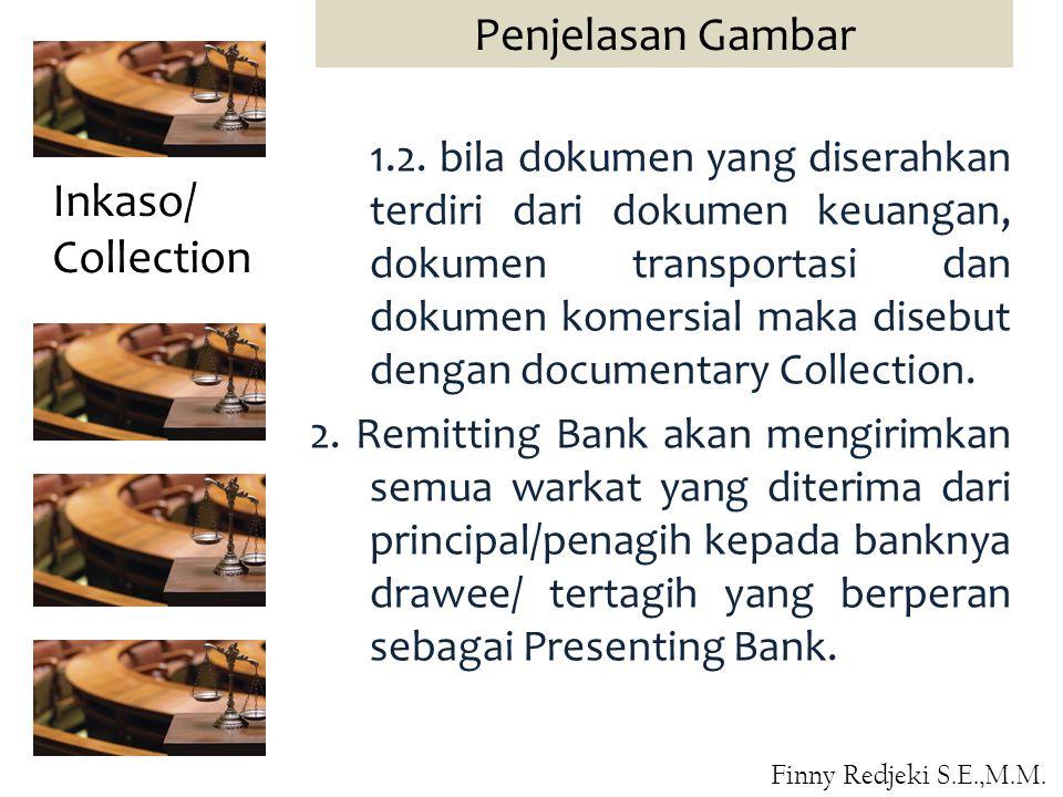 1.2. bila dokumen yang diserahkan terdiri dari dokumen keuangan, dokumen transportasi dan dokumen komersial maka disebut dengan documentary Collection