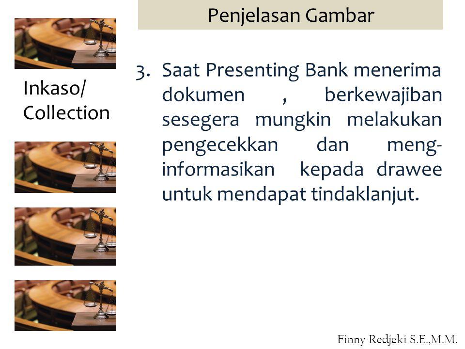 3.Saat Presenting Bank menerima dokumen, berkewajiban sesegera mungkin melakukan pengecekkan dan meng- informasikan kepada drawee untuk mendapat tindaklanjut.
