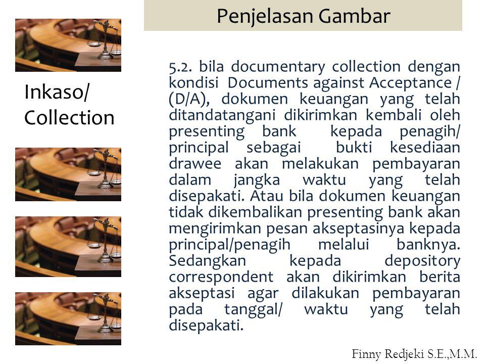 5.2. bila documentary collection dengan kondisi Documents against Acceptance / (D/A), dokumen keuangan yang telah ditandatangani dikirimkan kembali ol