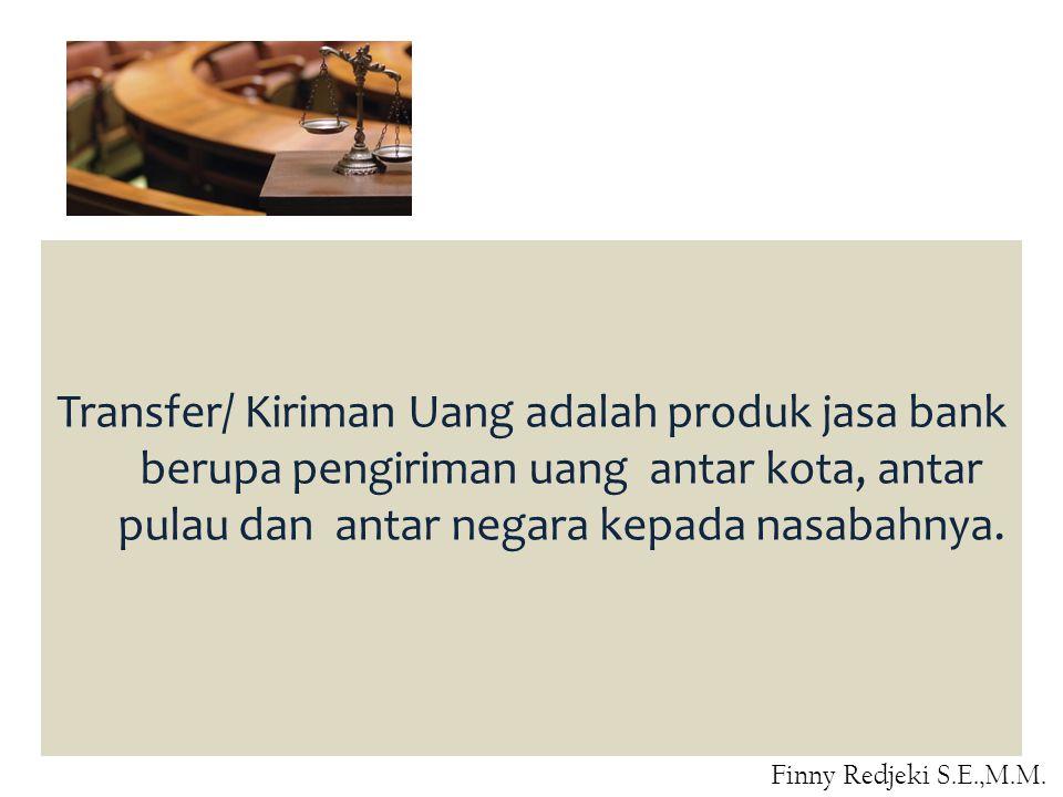 Transfer/ Kiriman Uang adalah produk jasa bank berupa pengiriman uang antar kota, antar pulau dan antar negara kepada nasabahnya. Finny Redjeki S.E.,M