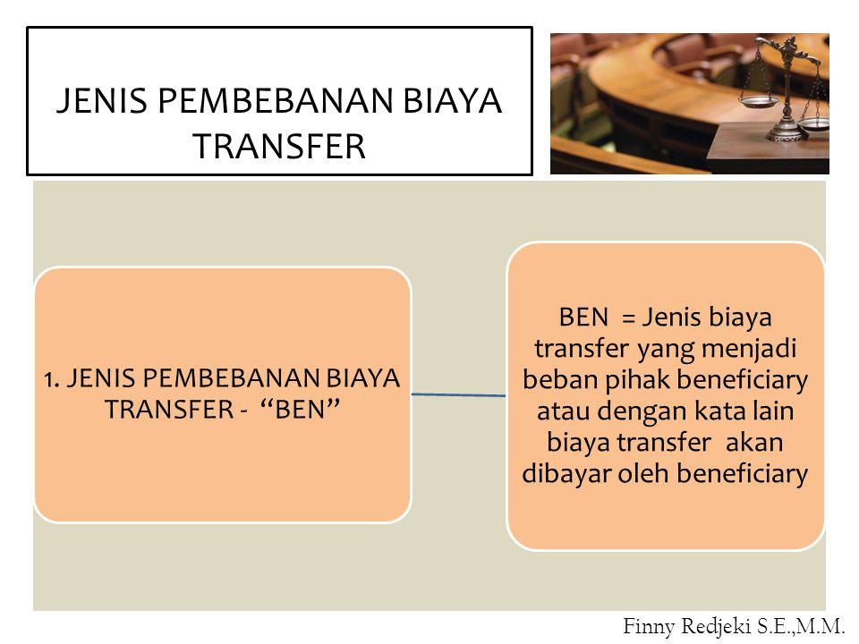 """JENIS PEMBEBANAN BIAYA TRANSFER 1. JENIS PEMBEBANAN BIAYA TRANSFER - """"BEN"""" BEN = Jenis biaya transfer yang menjadi beban pihak beneficiary atau dengan"""