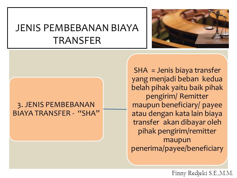 "JENIS PEMBEBANAN BIAYA TRANSFER 3. JENIS PEMBEBANAN BIAYA TRANSFER - ""SHA"" SHA = Jenis biaya transfer yang menjadi beban kedua belah pihak yaitu baik"