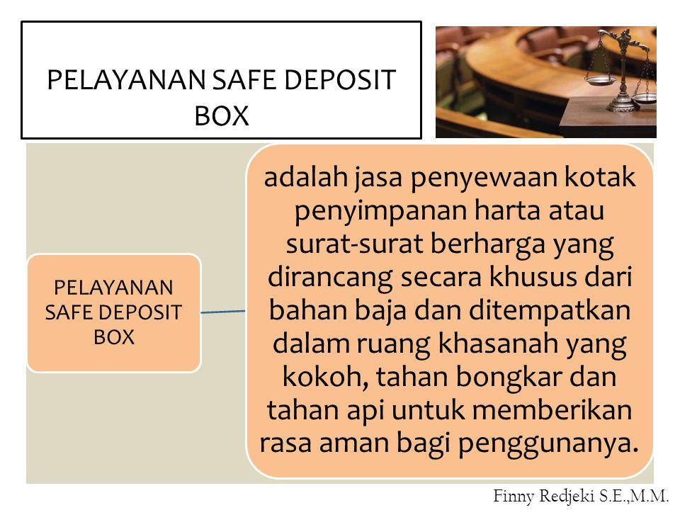 PELAYANAN SAFE DEPOSIT BOX adalah jasa penyewaan kotak penyimpanan harta atau surat-surat berharga yang dirancang secara khusus dari bahan baja dan ditempatkan dalam ruang khasanah yang kokoh, tahan bongkar dan tahan api untuk memberikan rasa aman bagi penggunanya.