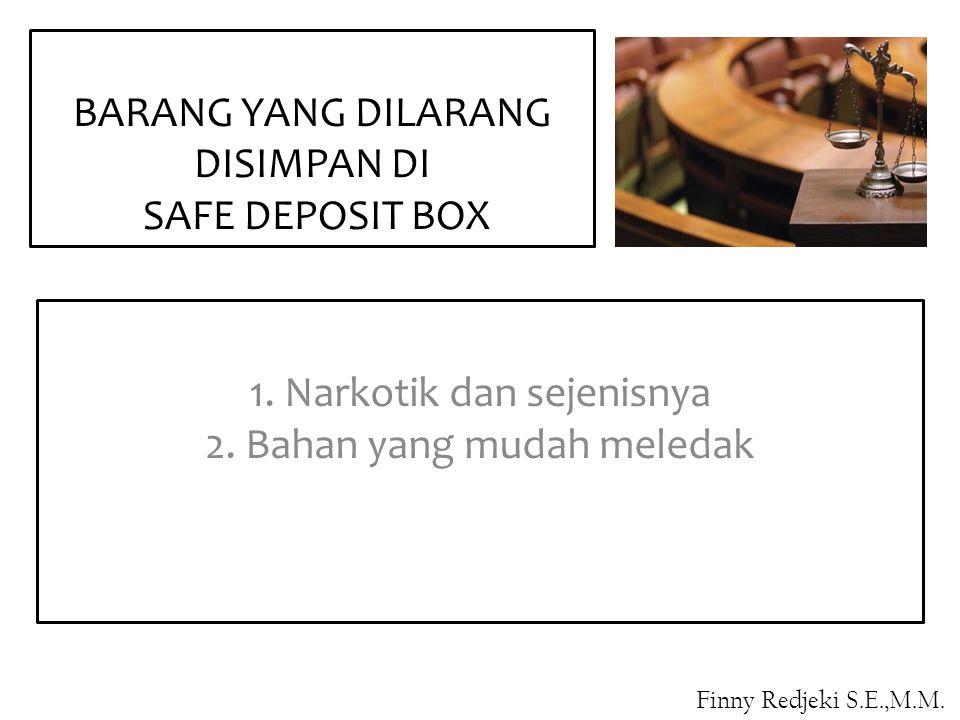 1. Narkotik dan sejenisnya 2. Bahan yang mudah meledak BARANG YANG DILARANG DISIMPAN DI SAFE DEPOSIT BOX Finny Redjeki S.E.,M.M.