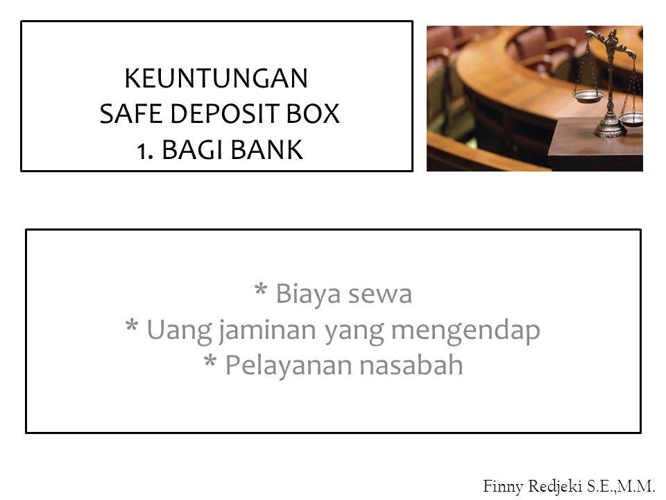 * Biaya sewa * Uang jaminan yang mengendap * Pelayanan nasabah KEUNTUNGAN SAFE DEPOSIT BOX 1. BAGI BANK Finny Redjeki S.E.,M.M.