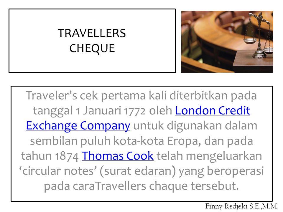 Traveler's cek pertama kali diterbitkan pada tanggal 1 Januari 1772 oleh London Credit Exchange Company untuk digunakan dalam sembilan puluh kota-kota