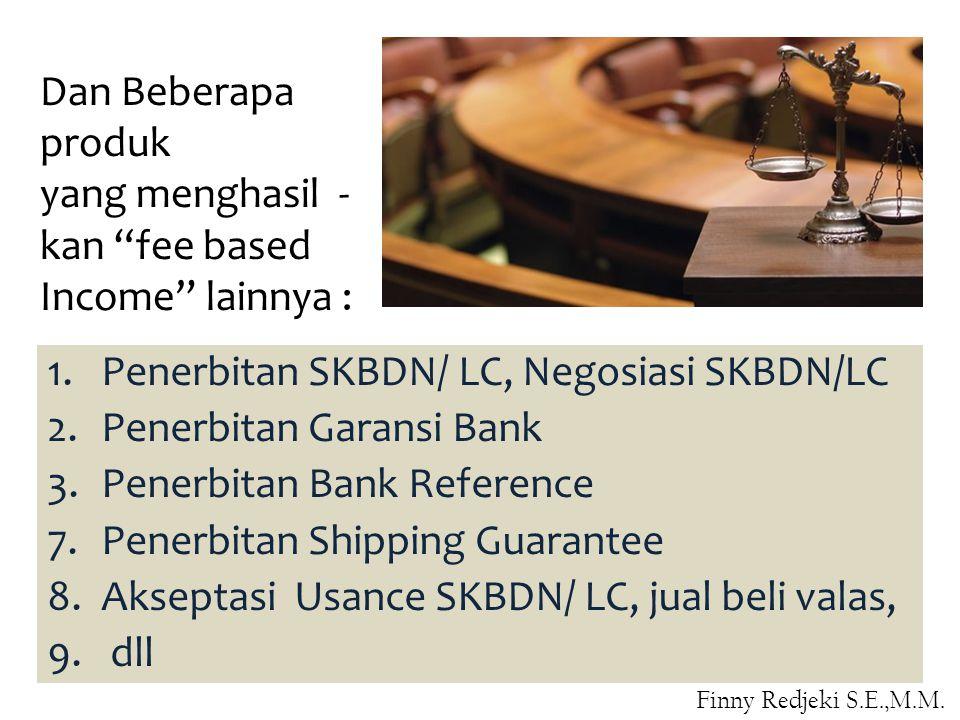 1.Penerbitan SKBDN/ LC, Negosiasi SKBDN/LC 2.Penerbitan Garansi Bank 3.Penerbitan Bank Reference 7.Penerbitan Shipping Guarantee 8.Akseptasi Usance SKBDN/ LC, jual beli valas, 9.