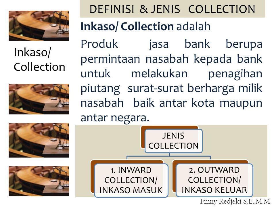 Inkaso/ Collection adalah Produk jasa bank berupa permintaan nasabah kepada bank untuk melakukan penagihan piutang surat-surat berharga milik nasabah baik antar kota maupun antar negara.