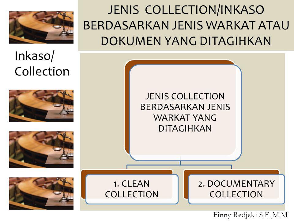 Inkaso/ Collection JENIS COLLECTION BERDASARKAN JENIS WARKAT YANG DITAGIHKAN 1. CLEAN COLLECTION 2. DOCUMENTARY COLLECTION JENIS COLLECTION/INKASO BER