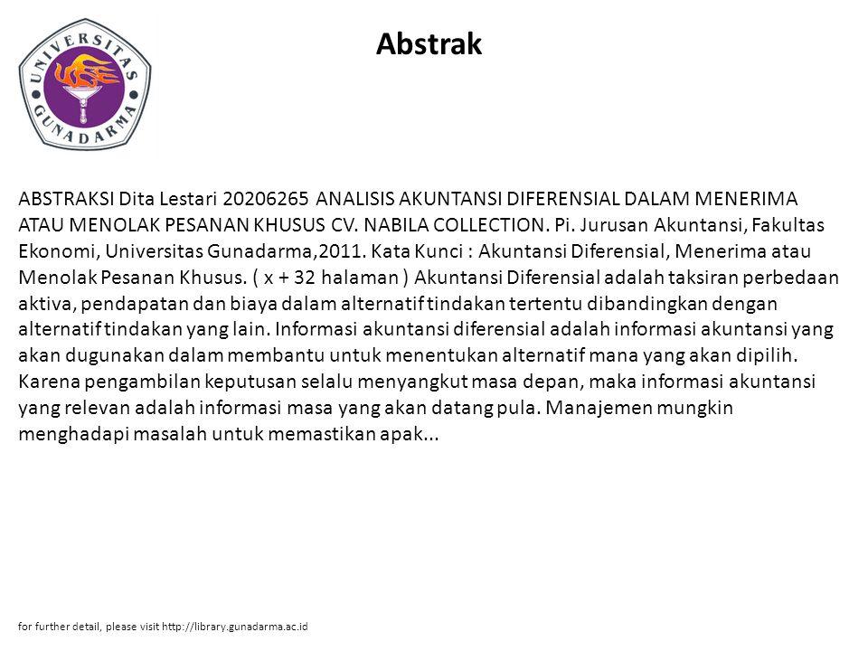 Abstrak ABSTRAKSI Dita Lestari 20206265 ANALISIS AKUNTANSI DIFERENSIAL DALAM MENERIMA ATAU MENOLAK PESANAN KHUSUS CV. NABILA COLLECTION. Pi. Jurusan A