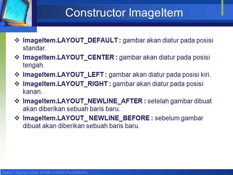 Author : Nyimas Artina STMIK GI MDP PALEMBANG Fungsi-fungsi ImageItem Fungsi-fungsi penting dalam class ImageItem ini adalah:  public String getAltText() menghasilkan teks string yang merupakan teks alternatif dari objek ImageItem.