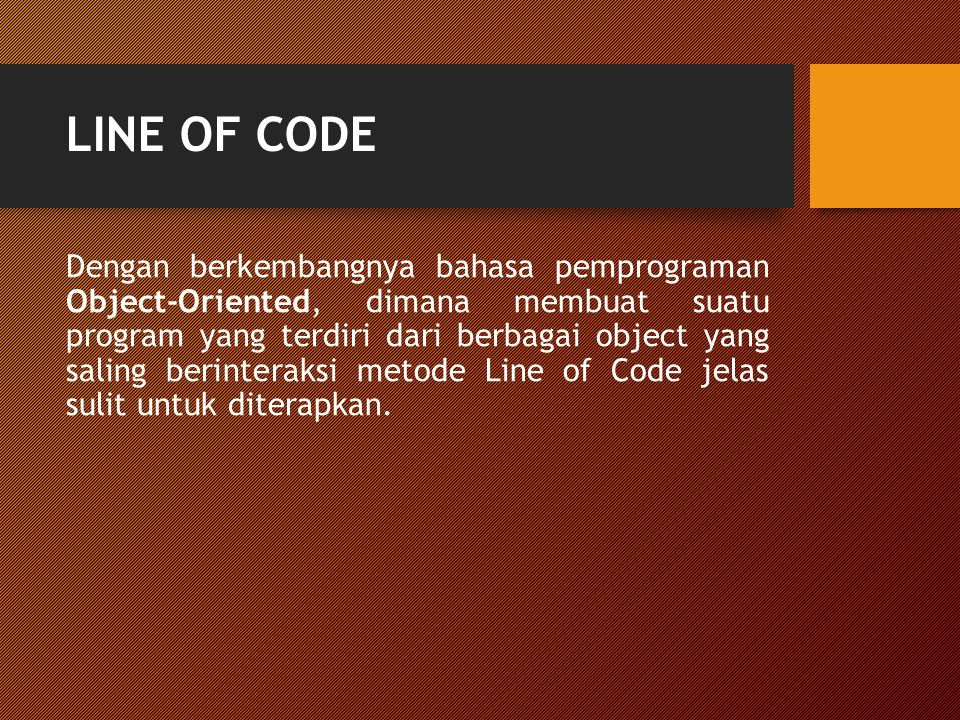 LINE OF CODE Dengan berkembangnya bahasa pemprograman Object-Oriented, dimana membuat suatu program yang terdiri dari berbagai object yang saling beri