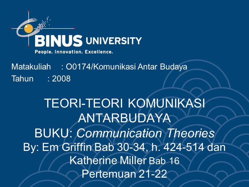 Matakuliah: O0174/Komunikasi Antar Budaya Tahun: 2008 TEORI-TEORI KOMUNIKASI ANTARBUDAYA BUKU: Communication Theories By: Em Griffin Bab 30-34, h. 424