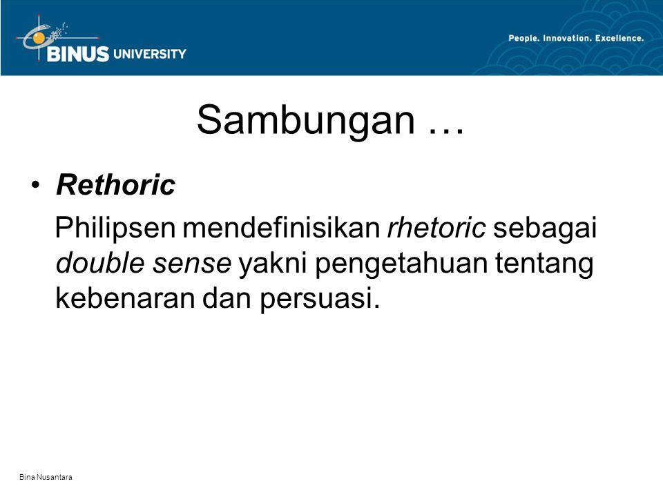 Bina Nusantara Sambungan … Rethoric Philipsen mendefinisikan rhetoric sebagai double sense yakni pengetahuan tentang kebenaran dan persuasi.
