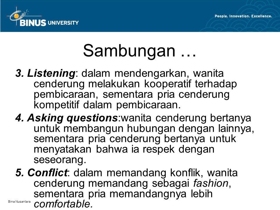 Bina Nusantara Sambungan … 3. Listening: dalam mendengarkan, wanita cenderung melakukan kooperatif terhadap pembicaraan, sementara pria cenderung komp
