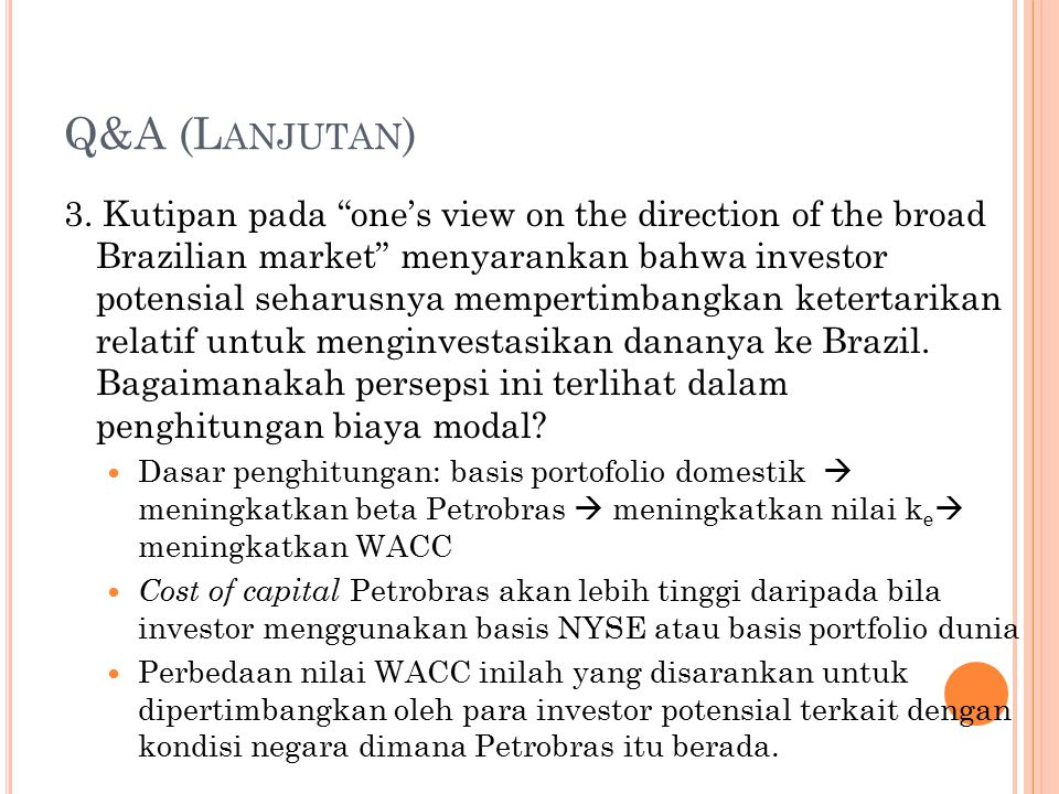 "Q&A (L ANJUTAN ) 3. Kutipan pada ""one's view on the direction of the broad Brazilian market"" menyarankan bahwa investor potensial seharusnya mempertim"