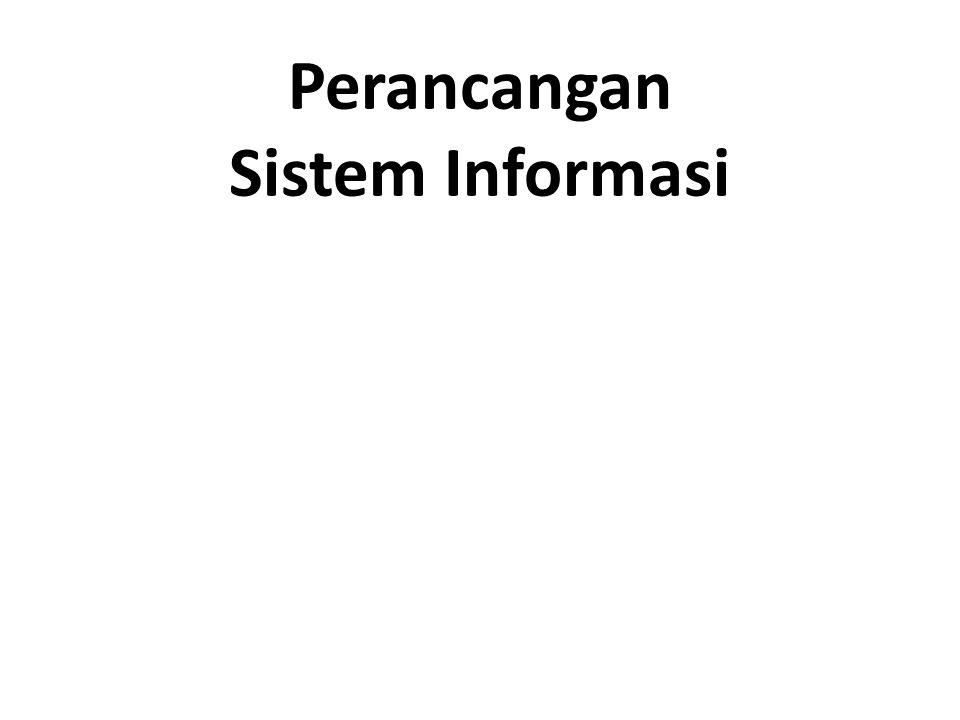 Perancangan umum Tujuan: Memberikan gambaran secara umum kepada user user tentang batasan rancangan sistem yang baru secara garis besarnya saja