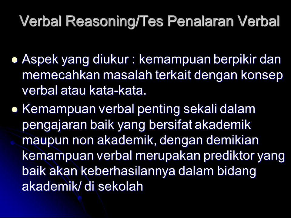 Verbal Reasoning/Tes Penalaran Verbal Aspek yang diukur : kemampuan berpikir dan memecahkan masalah terkait dengan konsep verbal atau kata-kata. Aspek