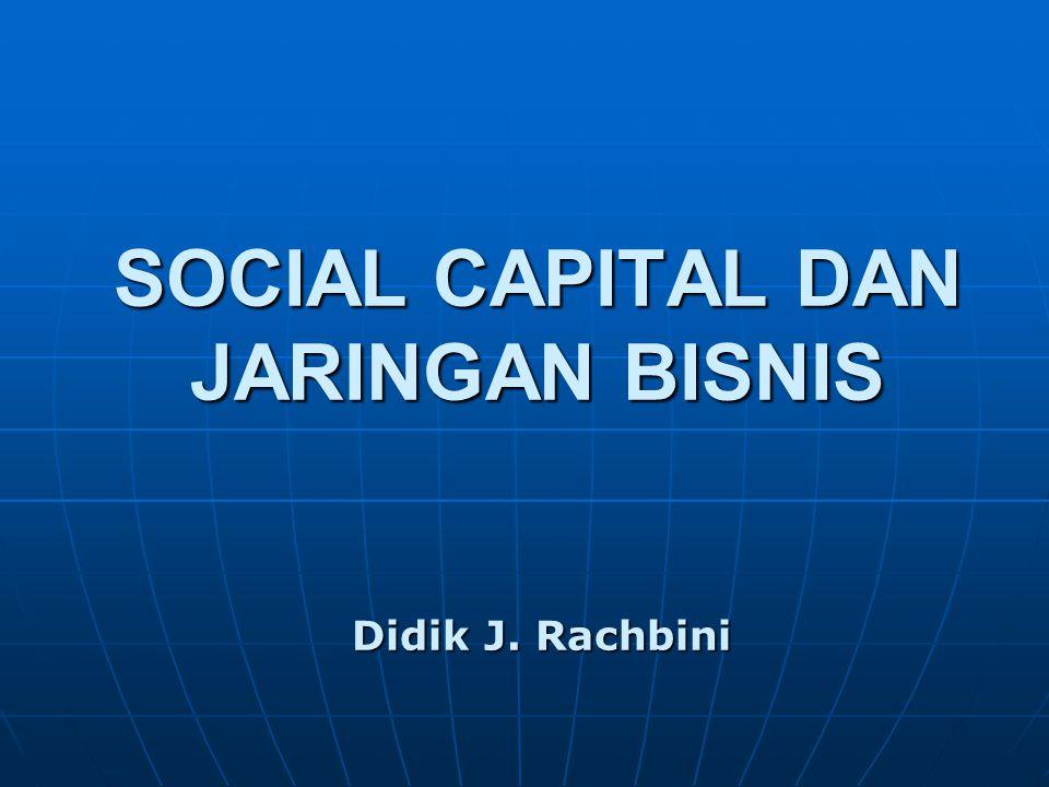 SOCIAL CAPITAL DAN JARINGAN BISNIS Didik J. Rachbini