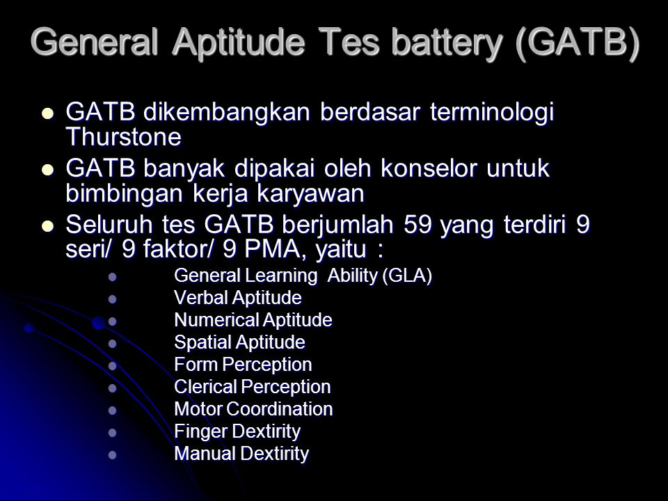 General Aptitude Tes battery (GATB) GATB dikembangkan berdasar terminologi Thurstone GATB dikembangkan berdasar terminologi Thurstone GATB banyak dipa