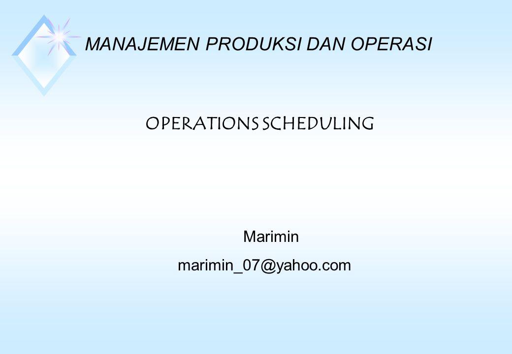 MANAJEMEN PRODUKSI DAN OPERASI OPERATIONS SCHEDULING Marimin marimin_07@yahoo.com