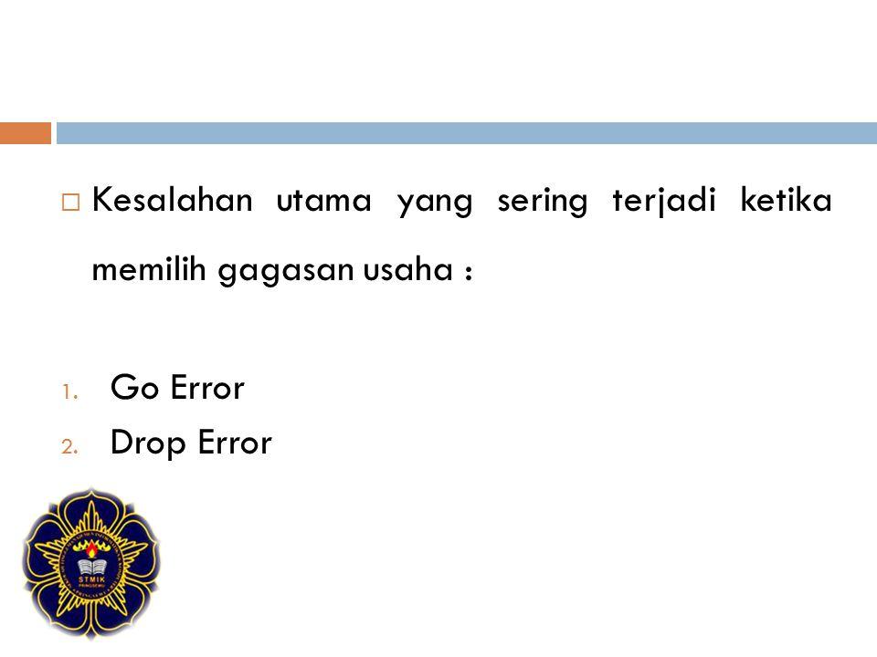  Kesalahan utama yang sering terjadi ketika memilih gagasan usaha : 1. Go Error 2. Drop Error