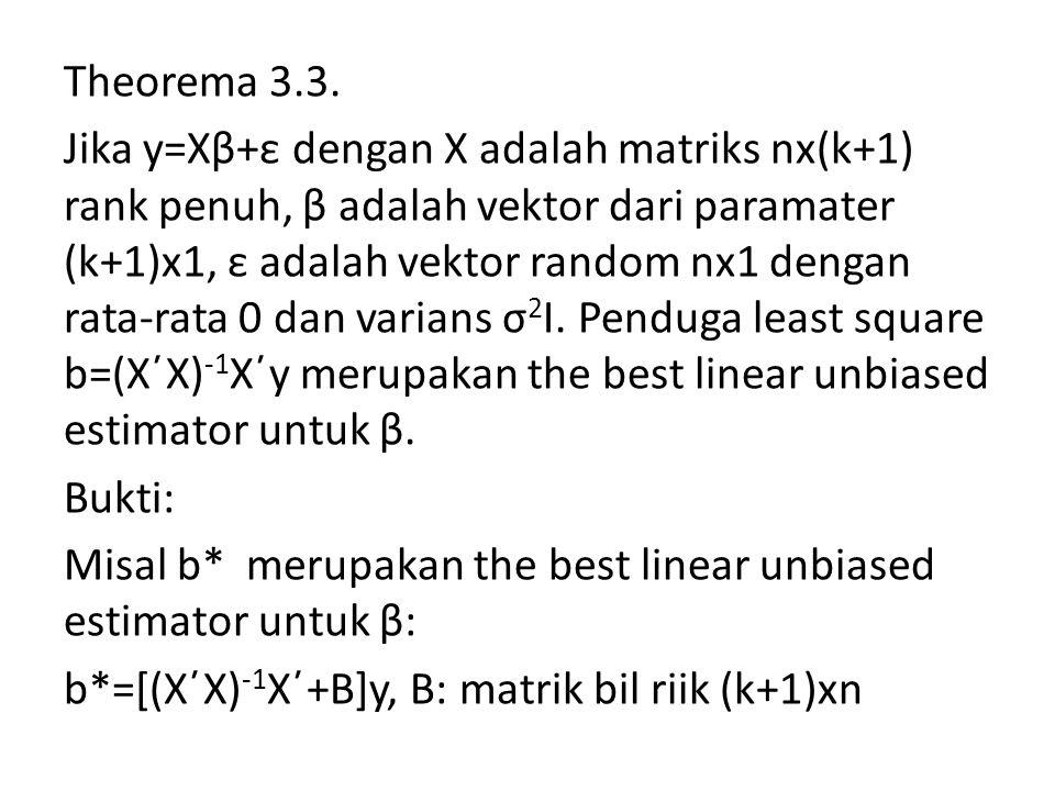 Theorema 3.3. Jika y=Xβ+ε dengan X adalah matriks nx(k+1) rank penuh, β adalah vektor dari paramater (k+1)x1, ε adalah vektor random nx1 dengan rata-r
