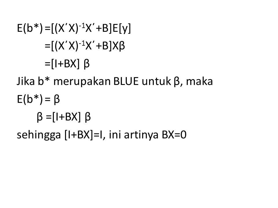 E(b*)=[(X΄X) -1 X΄+B]E[y] =[(X΄X) -1 X΄+B]Xβ =[I+BX] β Jika b* merupakan BLUE untuk β, maka E(b*)= β β =[I+BX] β sehingga [I+BX]=I, ini artinya BX=0