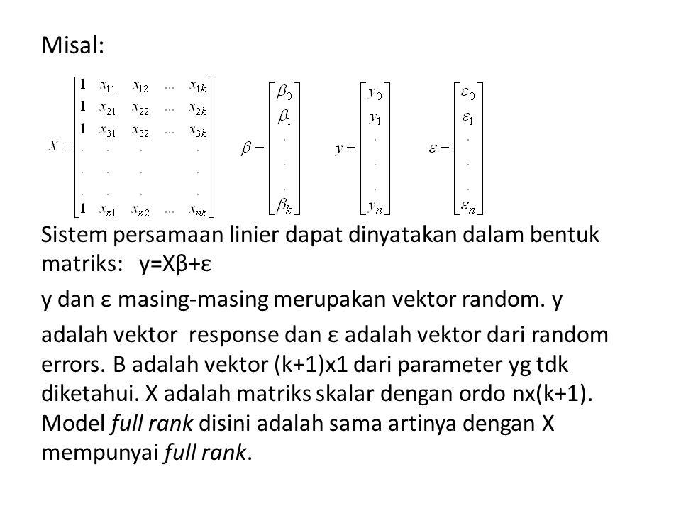 Least Square Estimators Dalam metode ini memerlukan vektor random error (ε) yang mempunyai rata-rata 0 dan varians σ 2 I.