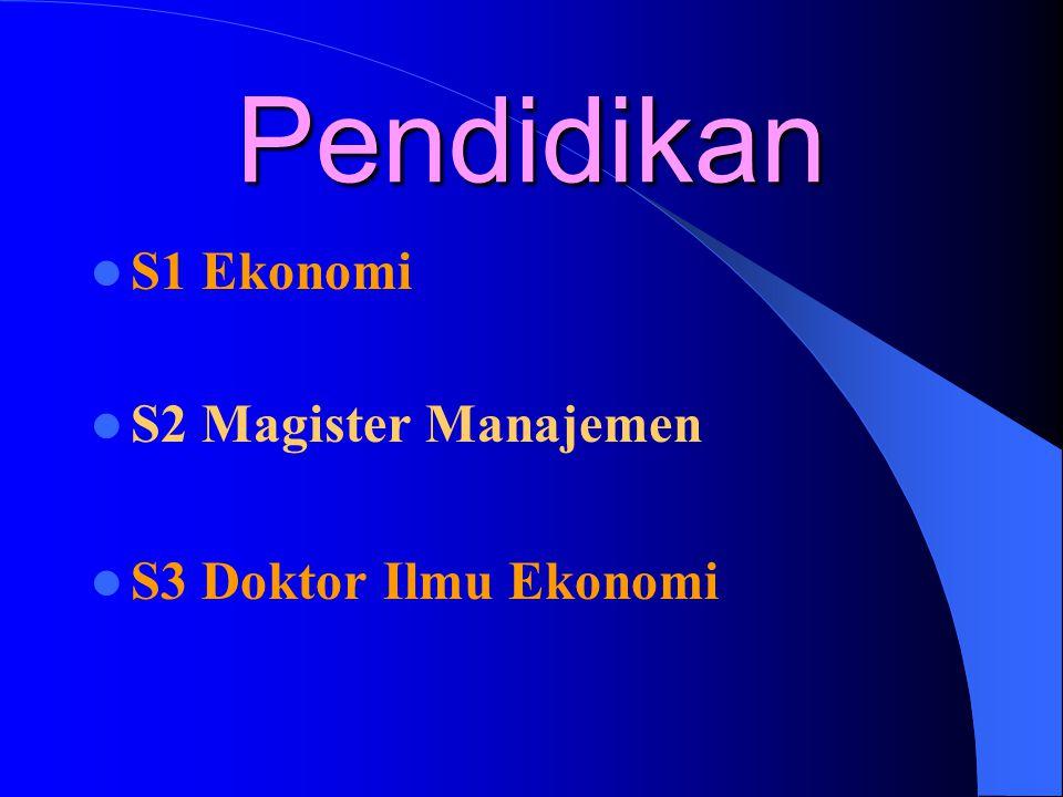 Pendidikan S1 Ekonomi S2 Magister Manajemen S3 Doktor Ilmu Ekonomi