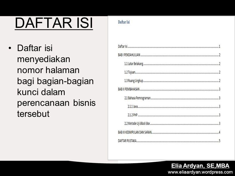 DAFTAR ISI Daftar isi menyediakan nomor halaman bagi bagian-bagian kunci dalam perencanaan bisnis tersebut Elia Ardyan, SE,MBA www.eliaardyan.wordpres
