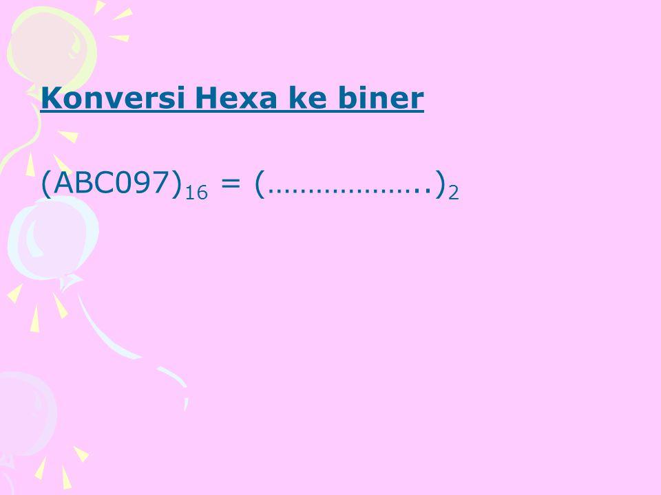 Konversi Hexa ke biner (ABC097) 16 = (………………..) 2
