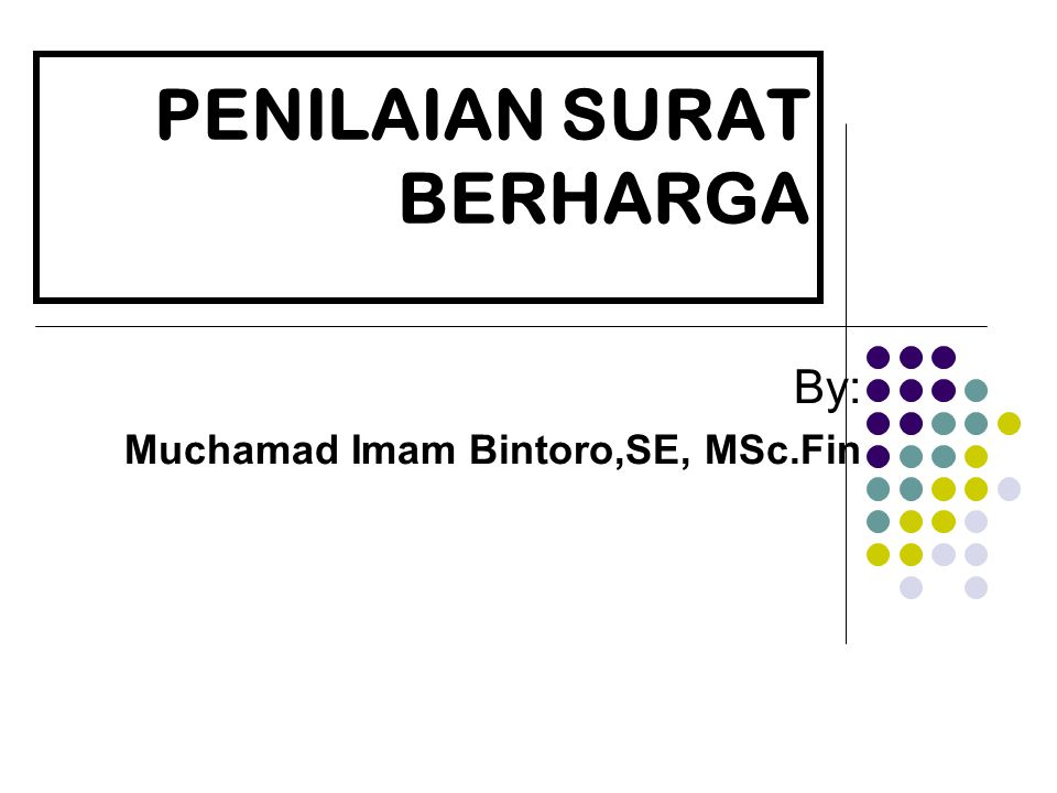 PENILAIAN SURAT BERHARGA By: Muchamad Imam Bintoro,SE, MSc.Fin