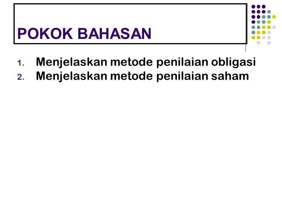 POKOK BAHASAN 1. Menjelaskan metode penilaian obligasi 2. Menjelaskan metode penilaian saham