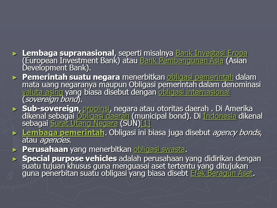 ► Lembaga supranasional, seperti misalnya Bank Investasi Eropa (European Investment Bank) atau Bank Pembangunan Asia (Asian Development Bank). Bank In