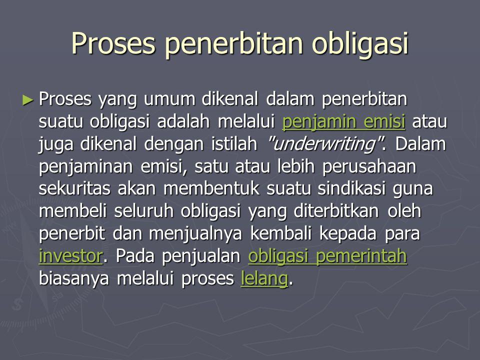 Proses penerbitan obligasi ► Proses yang umum dikenal dalam penerbitan suatu obligasi adalah melalui penjamin emisi atau juga dikenal dengan istilah underwriting .