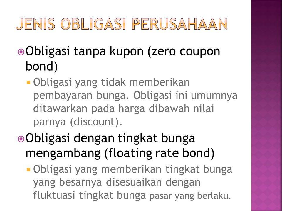  Obligasi tanpa kupon (zero coupon bond)  Obligasi yang tidak memberikan pembayaran bunga. Obligasi ini umumnya ditawarkan pada harga dibawah nilai