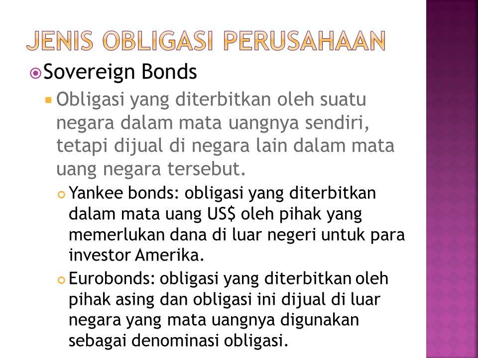  Sovereign Bonds  Obligasi yang diterbitkan oleh suatu negara dalam mata uangnya sendiri, tetapi dijual di negara lain dalam mata uang negara terseb