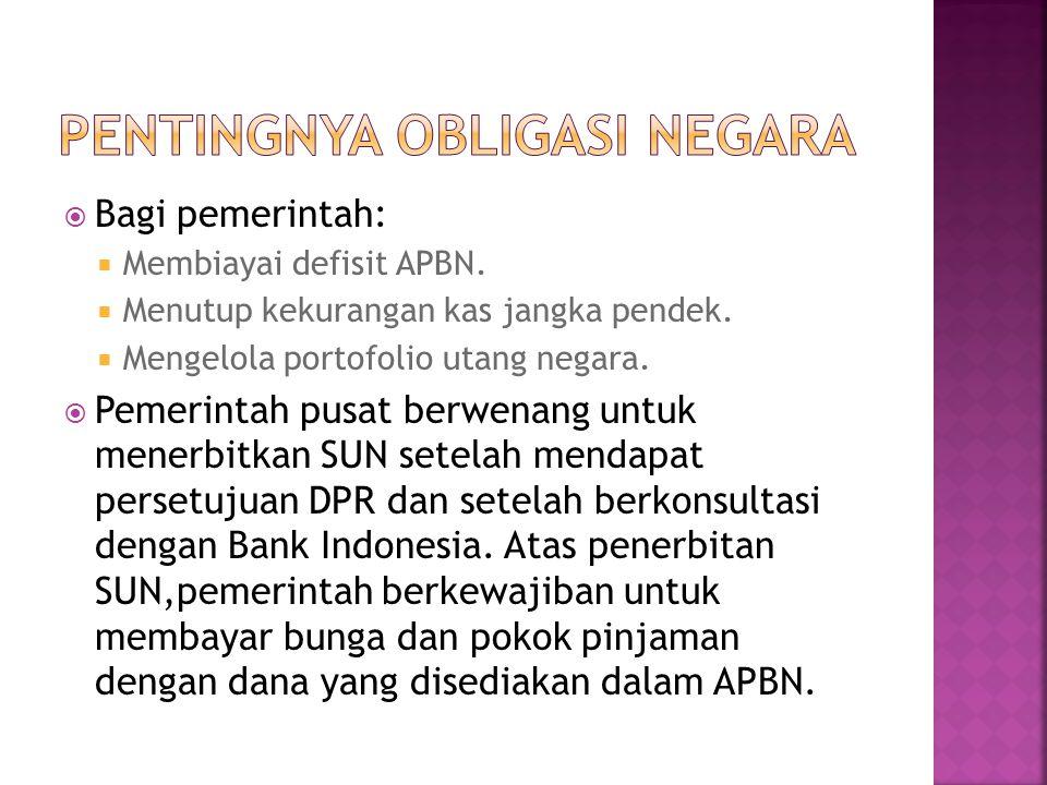  Bagi pemerintah:  Membiayai defisit APBN.  Menutup kekurangan kas jangka pendek.  Mengelola portofolio utang negara.  Pemerintah pusat berwenang