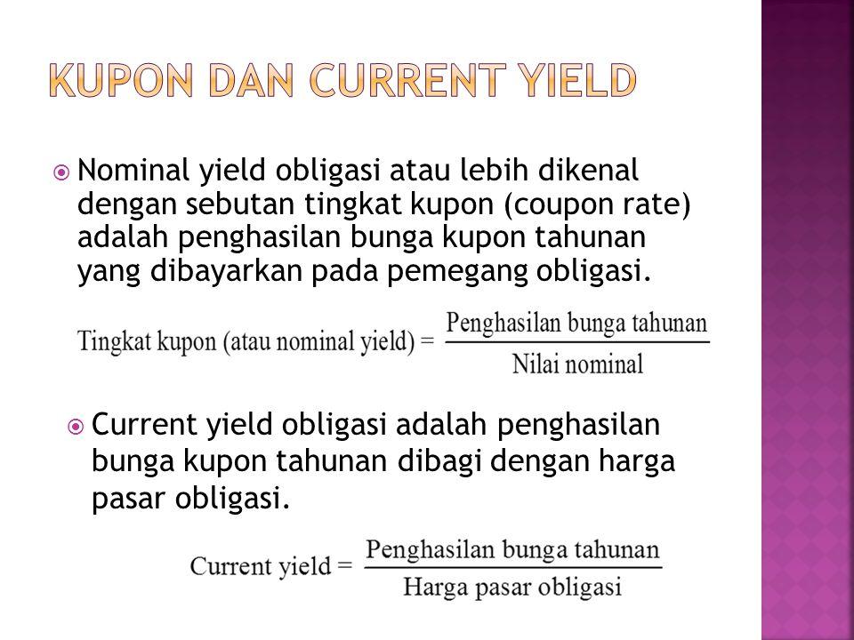  Nominal yield obligasi atau lebih dikenal dengan sebutan tingkat kupon (coupon rate) adalah penghasilan bunga kupon tahunan yang dibayarkan pada pem