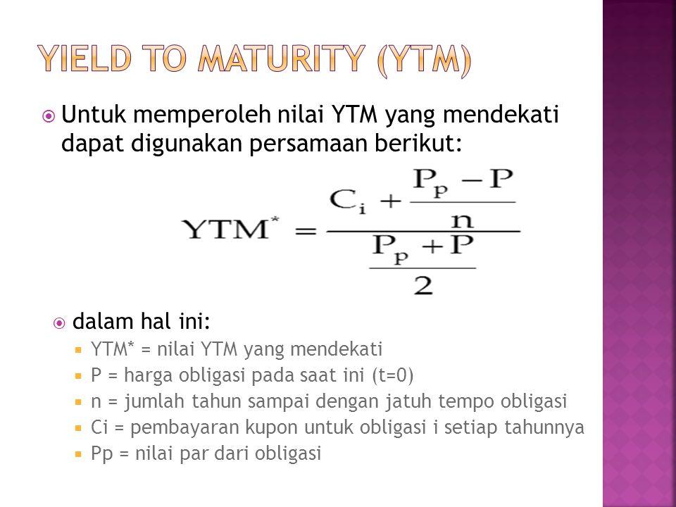  Untuk memperoleh nilai YTM yang mendekati dapat digunakan persamaan berikut:  dalam hal ini:  YTM* = nilai YTM yang mendekati  P = harga obligasi