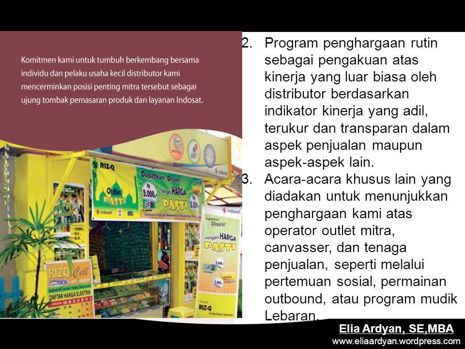 Elia Ardyan, SE,MBA www.eliaardyan.wordpress.com 2.Program penghargaan rutin sebagai pengakuan atas kinerja yang luar biasa oleh distributor berdasarkan indikator kinerja yang adil, terukur dan transparan dalam aspek penjualan maupun aspek-aspek lain.
