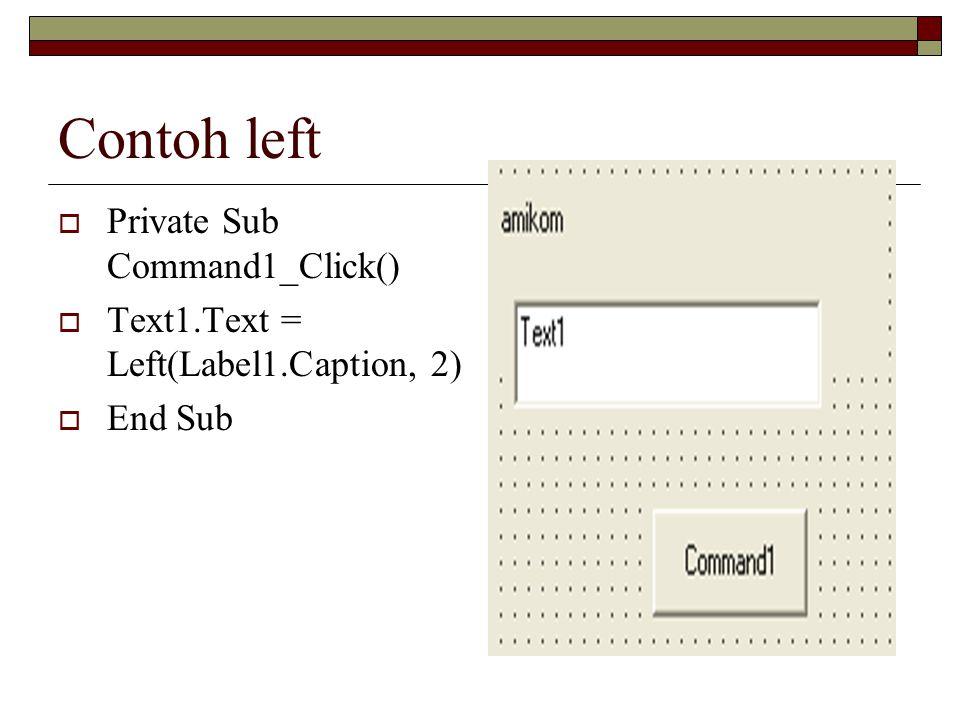 Contoh left  Private Sub Command1_Click()  Text1.Text = Left(Label1.Caption, 2)  End Sub