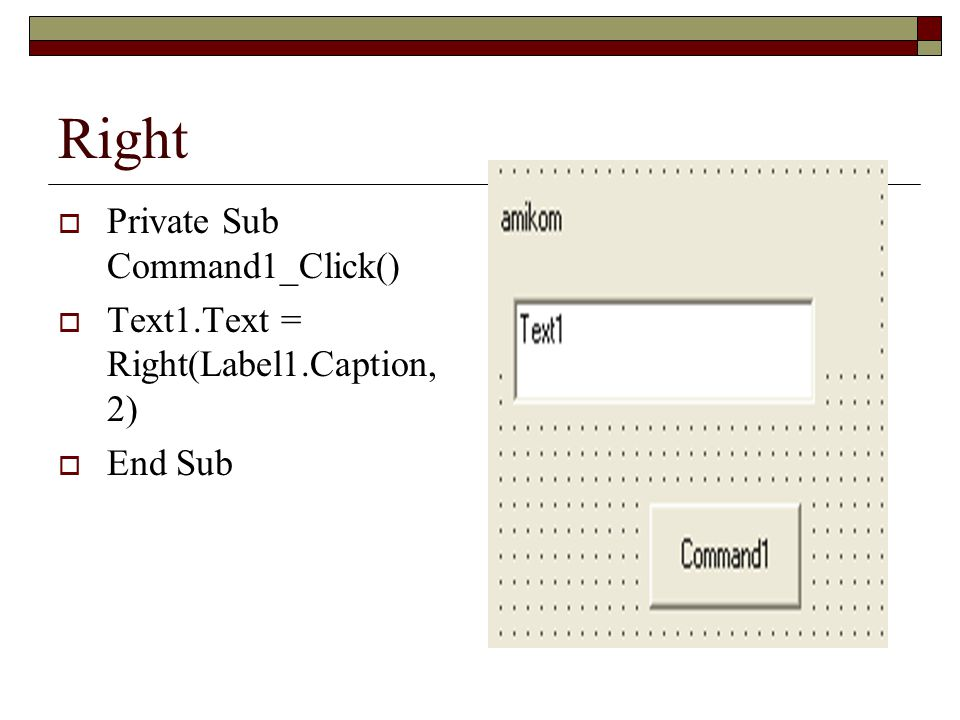 Right  Private Sub Command1_Click()  Text1.Text = Right(Label1.Caption, 2)  End Sub