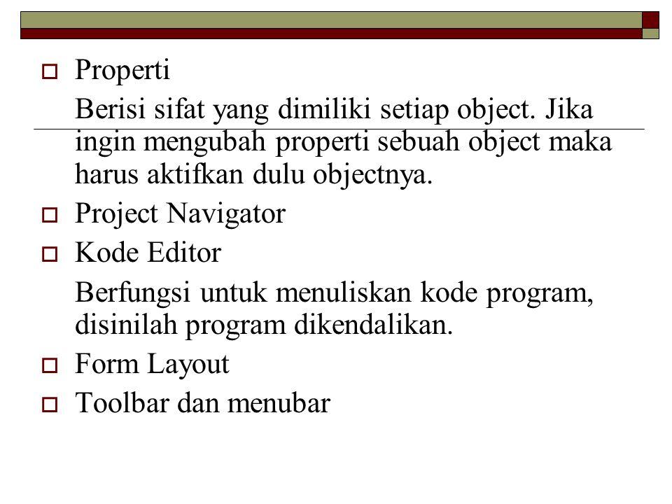 Cara memberi nilai sebuah object/komponen  NamaObject.Properti=nilaiproperti  Contoh:  Text1.text= Aditya Gauthama  Event pada visual basic berupa procedure atau function