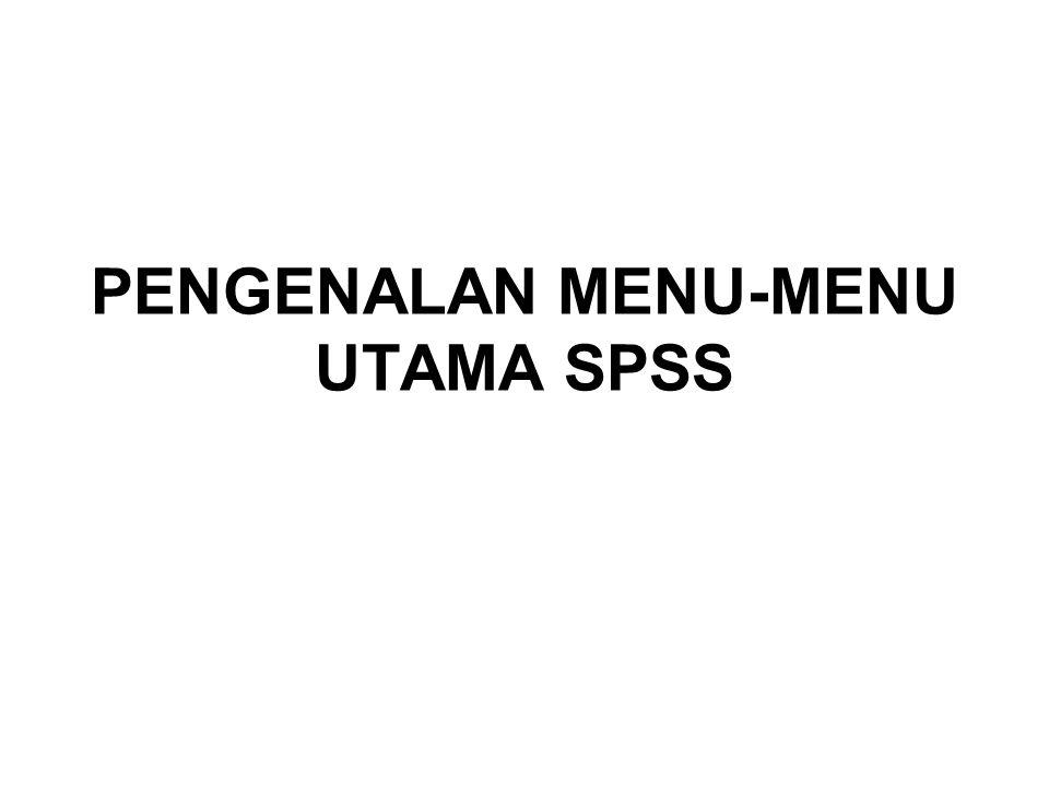 PENGENALAN MENU-MENU UTAMA SPSS