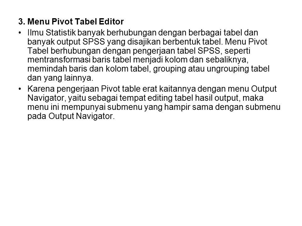 3. Menu Pivot Tabel Editor Ilmu Statistik banyak berhubungan dengan berbagai tabel dan banyak output SPSS yang disajikan berbentuk tabel. Menu Pivot T