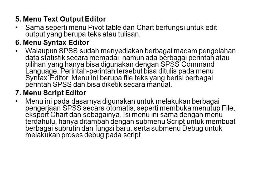 5. Menu Text Output Editor Sama seperti menu Pivot table dan Chart berfungsi untuk edit output yang berupa teks atau tulisan. 6. Menu Syntax Editor Wa