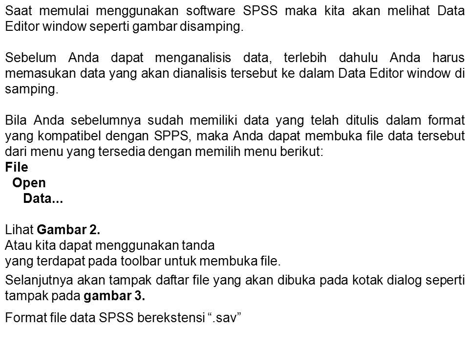 Saat memulai menggunakan software SPSS maka kita akan melihat Data Editor window seperti gambar disamping. Sebelum Anda dapat menganalisis data, terle